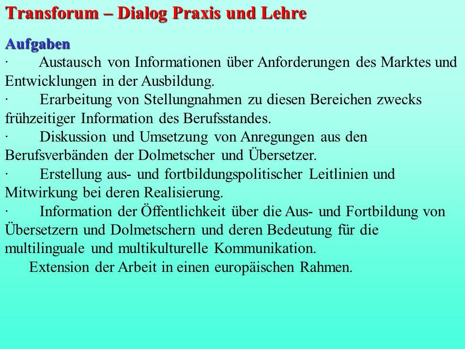 Transforum – Dialog Praxis und Lehre Aufgaben · Austausch von Informationen über Anforderungen des Marktes und Entwicklungen in der Ausbildung. · Erar
