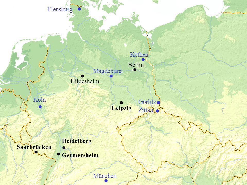 Germersheim Heidelberg Saarbrücken.... Leipzig. München. Flensburg. Köln. Hildesheim. Berlin. Magdeburg.. Görlitz Zittau. Köthen