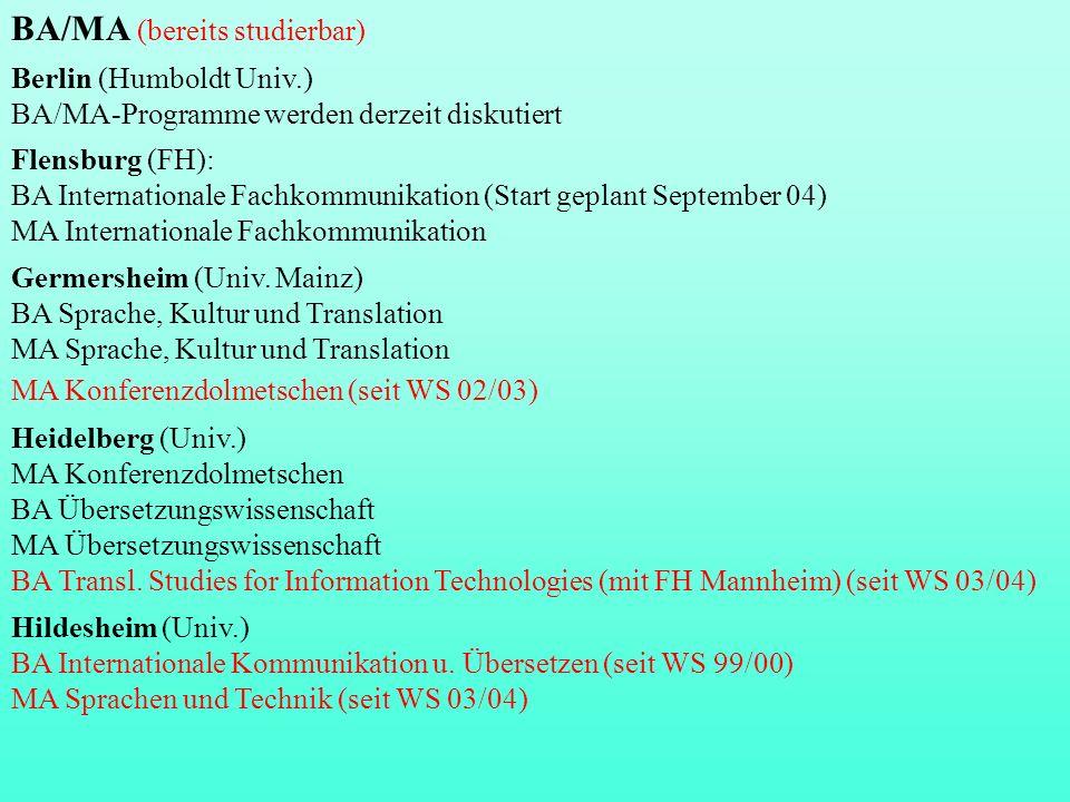 BA/MA (bereits studierbar) Berlin (Humboldt Univ.) BA/MA-Programme werden derzeit diskutiert Flensburg (FH): BA Internationale Fachkommunikation (Star