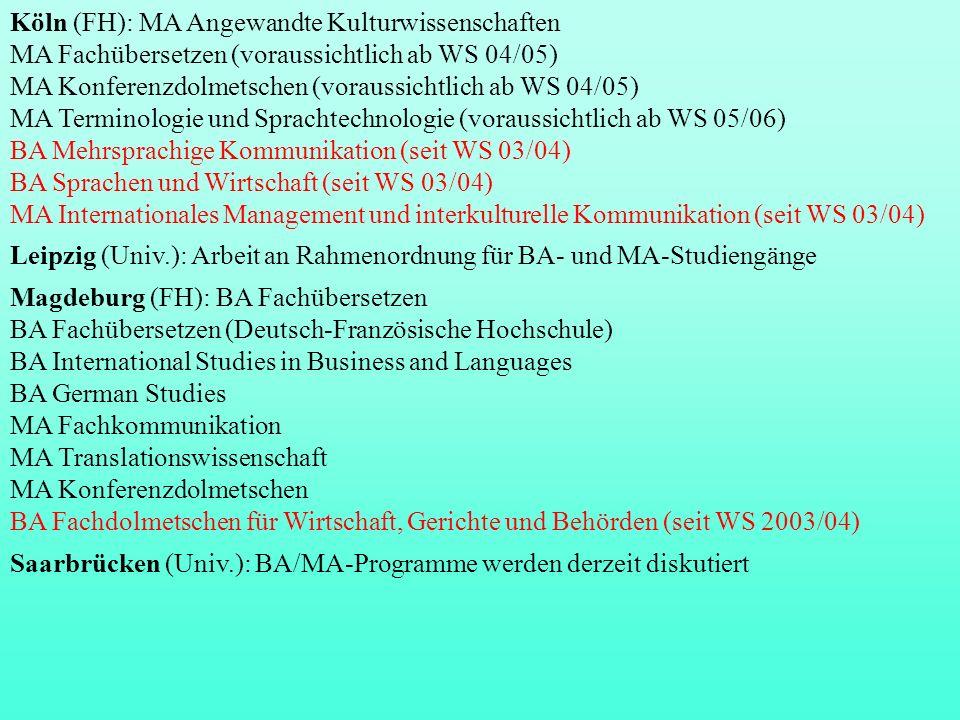 Köln (FH): MA Angewandte Kulturwissenschaften MA Fachübersetzen (voraussichtlich ab WS 04/05) MA Konferenzdolmetschen (voraussichtlich ab WS 04/05) MA