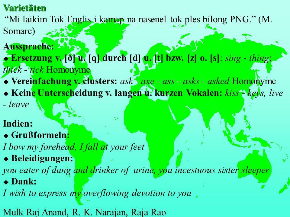 Varietäten VarietätenMi laikim Tok Englis i kamap na nasenel tok ples bilong PNG. (M. Somare) Indien: u Grußformeln: I bow my forehead, I fall at your