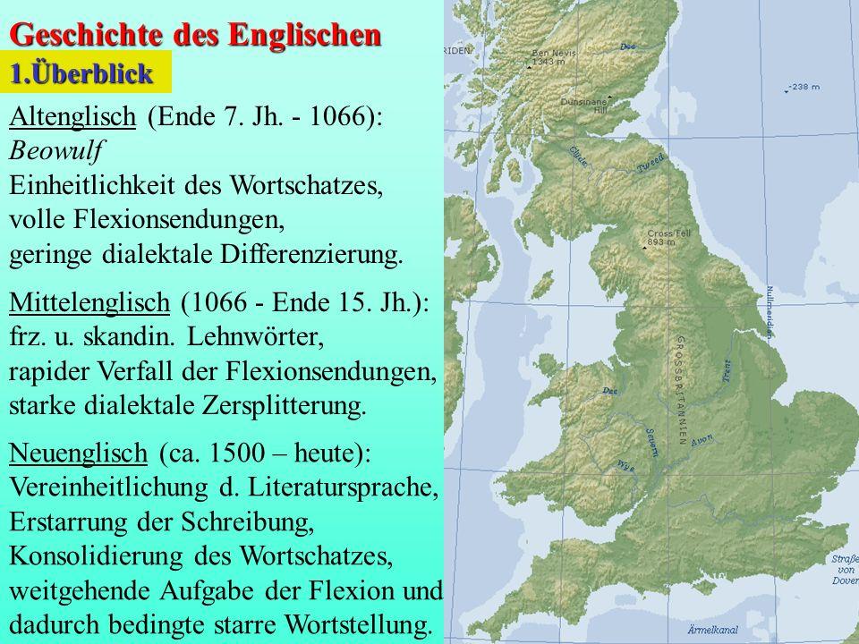 Altenglisch (Ende 7. Jh. - 1066): Beowulf Einheitlichkeit des Wortschatzes, volle Flexionsendungen, geringe dialektale Differenzierung. Mittelenglisch