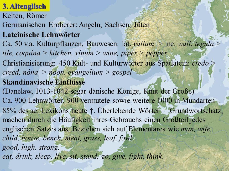 Kelten, Römer Germanischen Eroberer: Angeln, Sachsen, Jüten Lateinische Lehnwörter Ca. 50 v.a. Kulturpflanzen, Bauwesen: lat. vallum > ne. wall, tegul