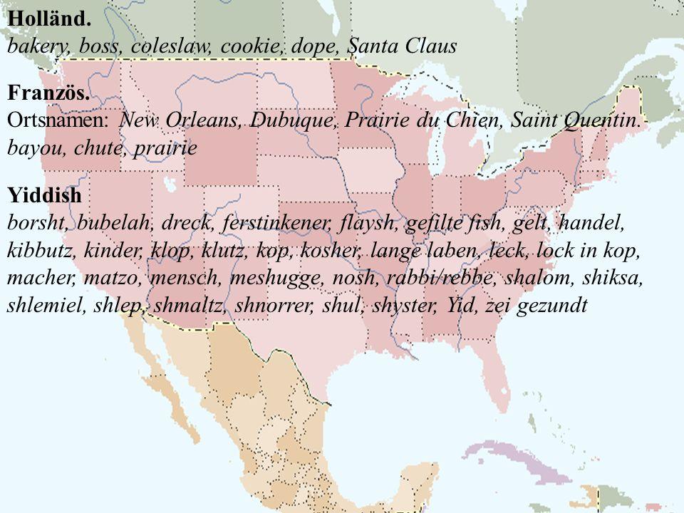 Holländ. bakery, boss, coleslaw, cookie, dope, Santa Claus Französ. Ortsnamen: New Orleans, Dubuque, Prairie du Chien, Saint Quentin. bayou, chute, pr