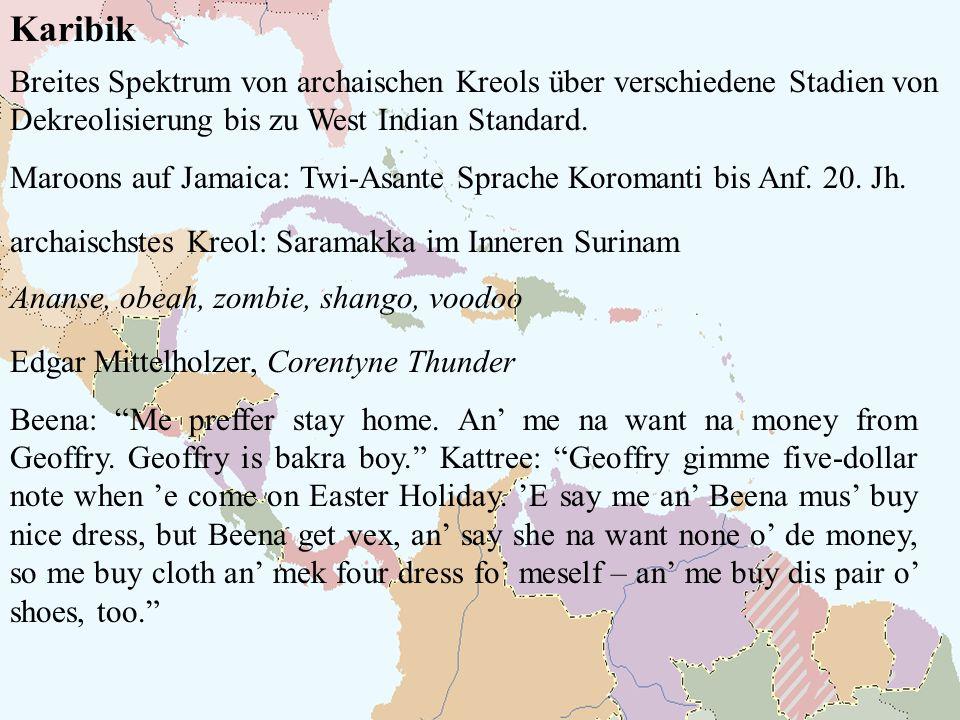 Karibik Breites Spektrum von archaischen Kreols über verschiedene Stadien von Dekreolisierung bis zu West Indian Standard. Maroons auf Jamaica: Twi-As