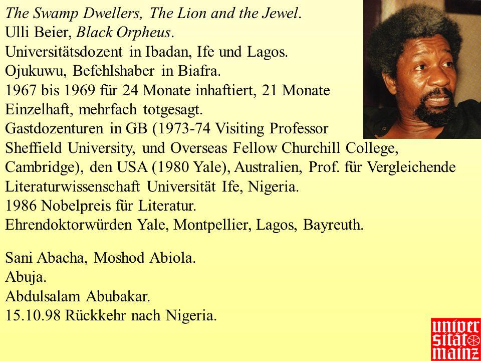 The Swamp Dwellers, The Lion and the Jewel. Ulli Beier, Black Orpheus. Universitätsdozent in Ibadan, Ife und Lagos. Ojukuwu, Befehlshaber in Biafra. 1