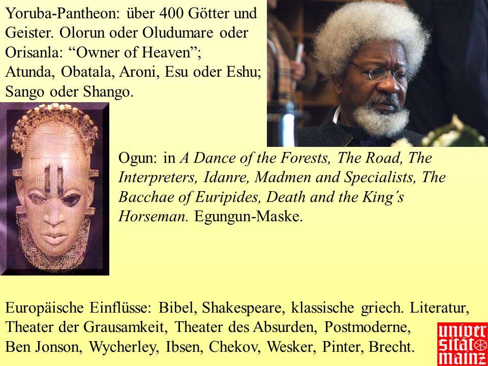 Yoruba-Pantheon: über 400 Götter und Geister. Olorun oder Oludumare oder Orisanla: Owner of Heaven; Atunda, Obatala, Aroni, Esu oder Eshu; Sango oder