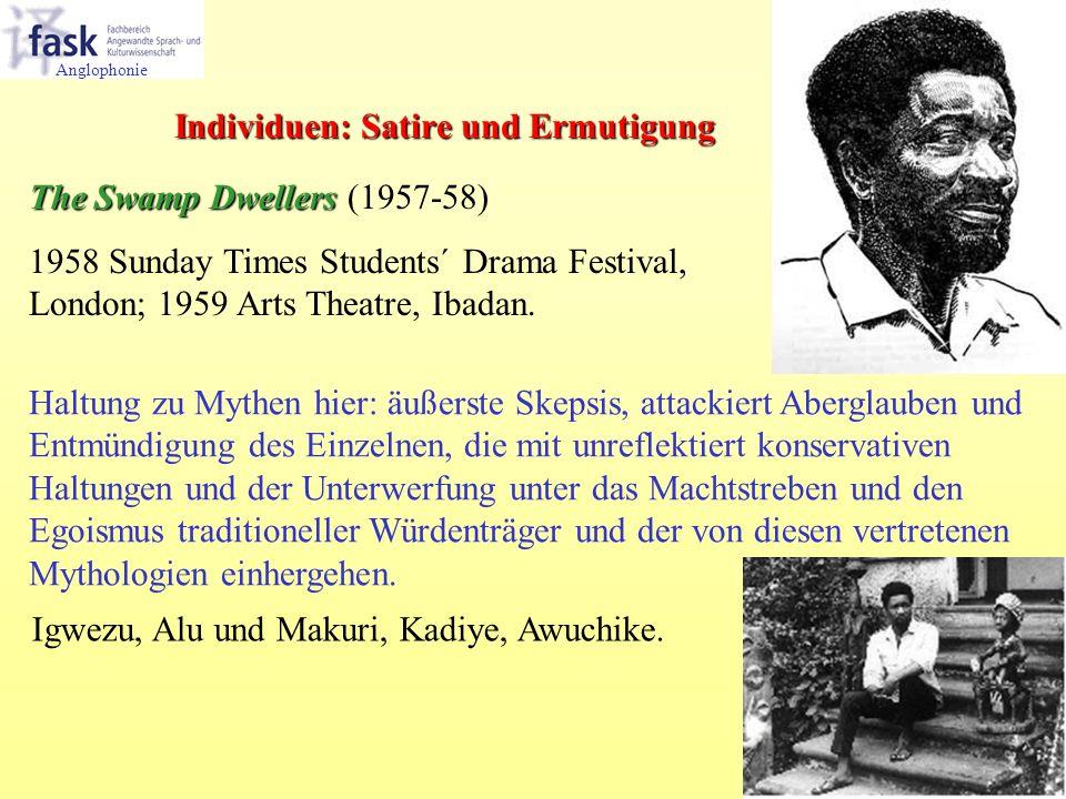 The Swamp Dwellers The Swamp Dwellers (1957-58) 1958 Sunday Times Students´ Drama Festival, London; 1959 Arts Theatre, Ibadan. Haltung zu Mythen hier: