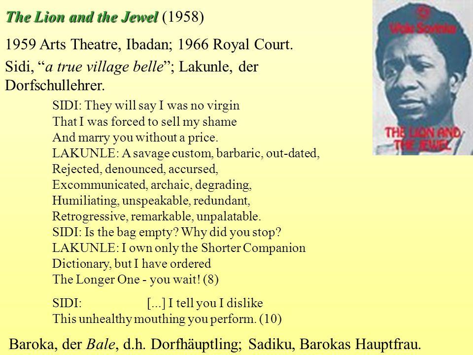 1959 Arts Theatre, Ibadan; 1966 Royal Court. Sidi, a true village belle; Lakunle, der Dorfschullehrer. SIDI: They will say I was no virgin That I was