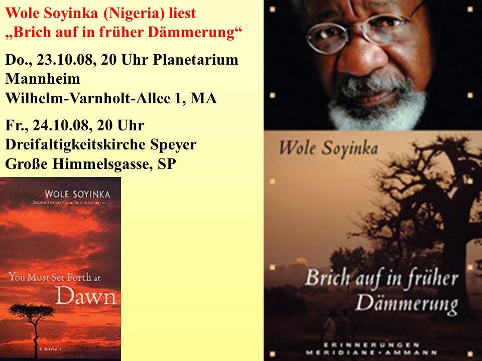Wole Soyinka (Nigeria) liest Brich auf in früher Dämmerung Do., 23.10.08, 20 Uhr Planetarium Mannheim Wilhelm-Varnholt-Allee 1, MA Fr., 24.10.08, 20 U
