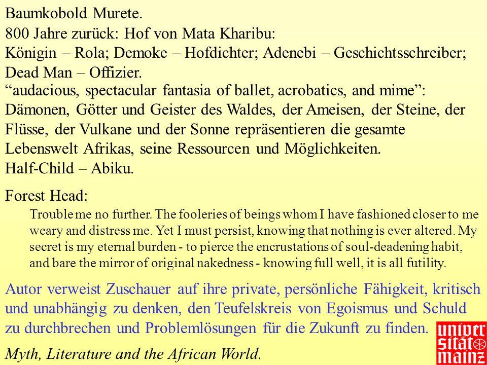 Baumkobold Murete. 800 Jahre zurück: Hof von Mata Kharibu: Königin – Rola; Demoke – Hofdichter; Adenebi – Geschichtsschreiber; Dead Man – Offizier. Tr