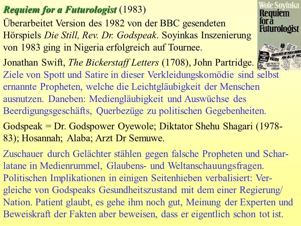 Überarbeitet Version des 1982 von der BBC gesendeten Hörspiels Die Still, Rev. Dr. Godspeak. Soyinkas Inszenierung von 1983 ging in Nigeria erfolgreic