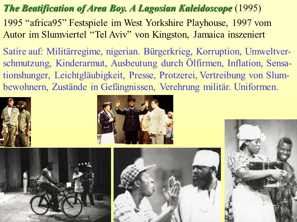The Beatification of Area Boy. A Lagosian Kaleidoscope The Beatification of Area Boy. A Lagosian Kaleidoscope (1995) 1995 africa95 Festspiele im West
