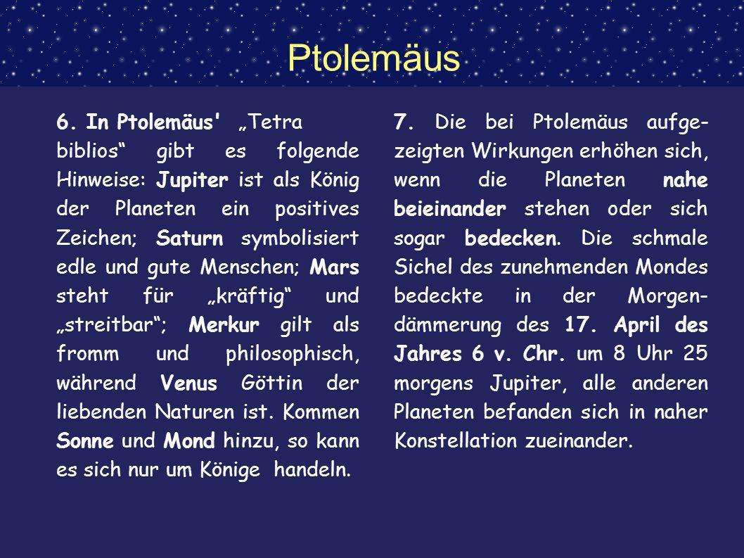 Ptolemäus 6. In Ptolemäus' Tetra biblios gibt es folgende Hinweise: Jupiter ist als König der Planeten ein positives Zeichen; Saturn symbolisiert edle