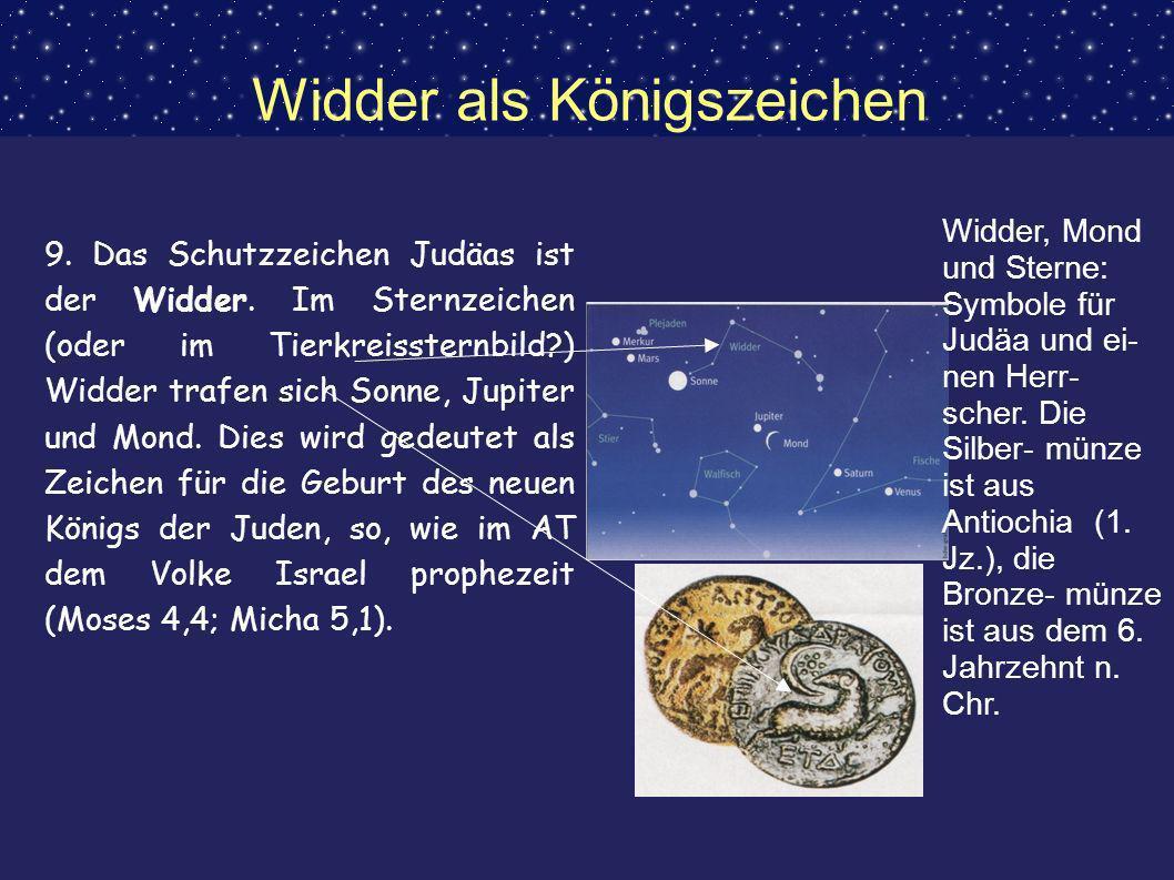 Widder als Königszeichen 9. Das Schutzzeichen Judäas ist der Widder. Im Sternzeichen (oder im Tierkreissternbild?) Widder trafen sich Sonne, Jupiter u
