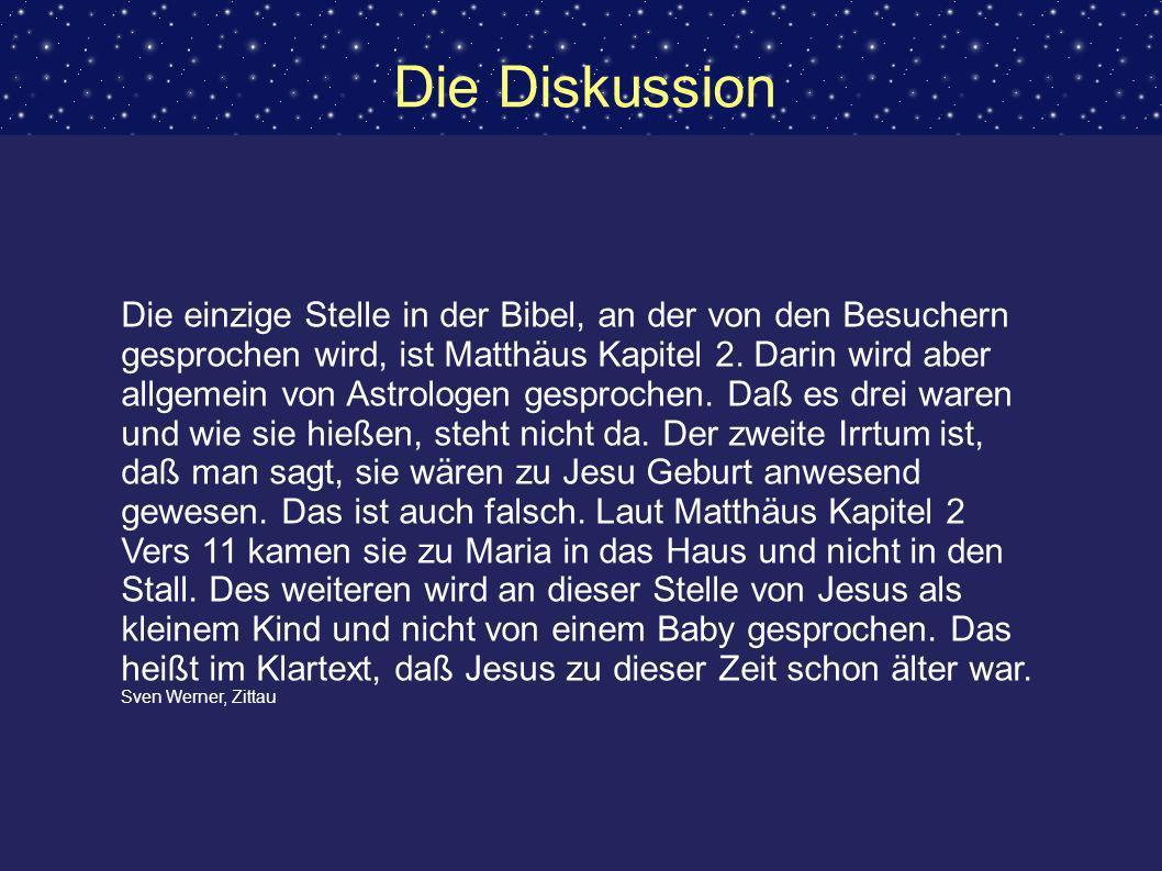 Die Diskussion Die einzige Stelle in der Bibel, an der von den Besuchern gesprochen wird, ist Matthäus Kapitel 2. Darin wird aber allgemein von Astrol