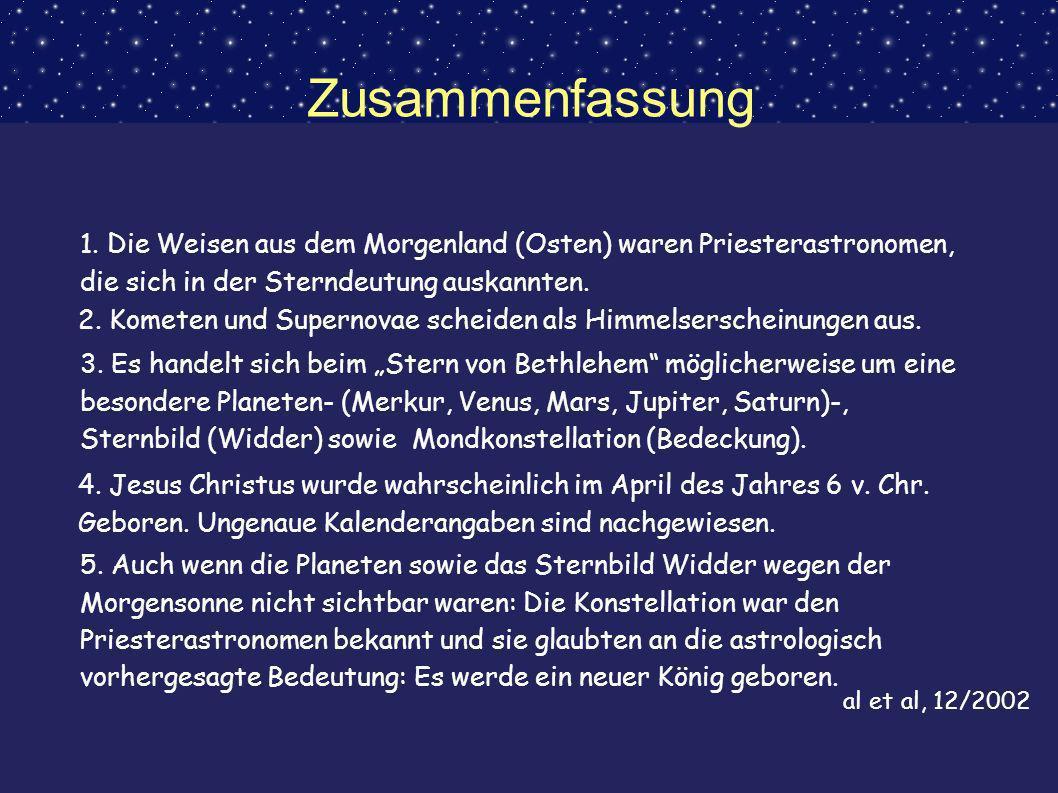 Zusammenfassung 1. Die Weisen aus dem Morgenland (Osten) waren Priesterastronomen, die sich in der Sterndeutung auskannten. 2. Kometen und Supernovae
