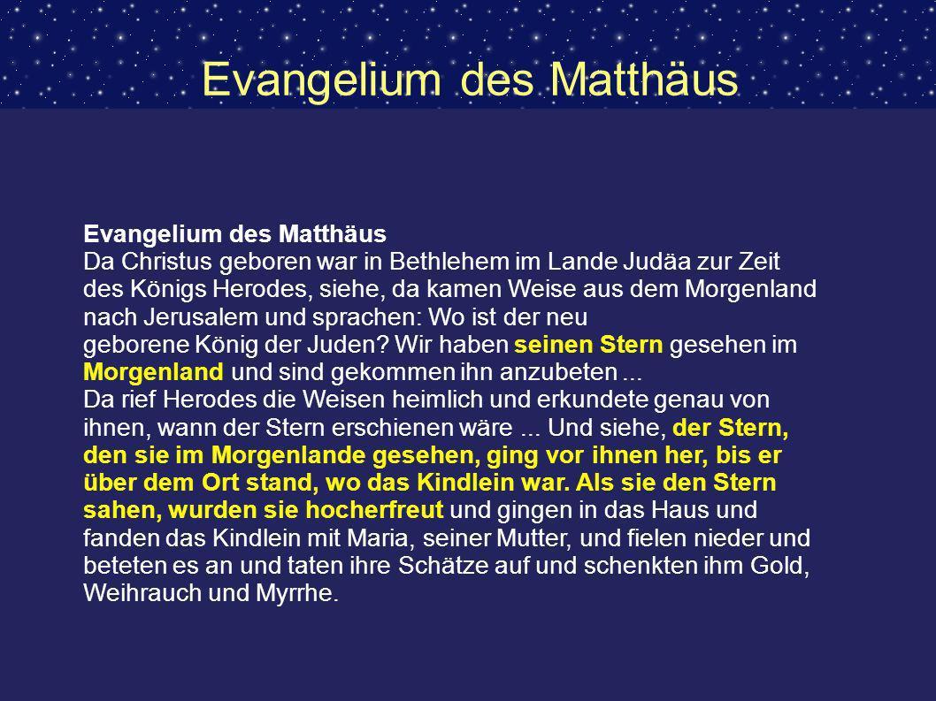 Evangelium des Matthäus Da Christus geboren war in Bethlehem im Lande Judäa zur Zeit des Königs Herodes, siehe, da kamen Weise aus dem Morgenland nach
