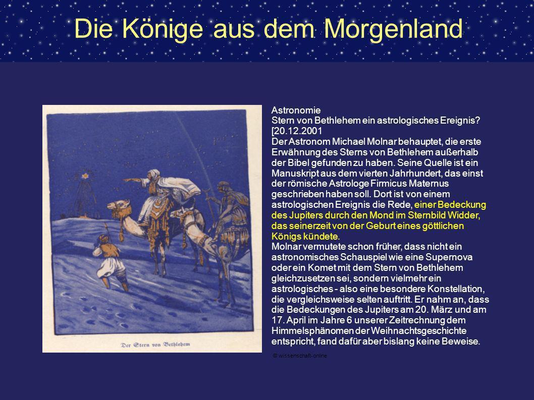 Die Könige aus dem Morgenland Astronomie Stern von Bethlehem ein astrologisches Ereignis? [20.12.2001 Der Astronom Michael Molnar behauptet, die erste