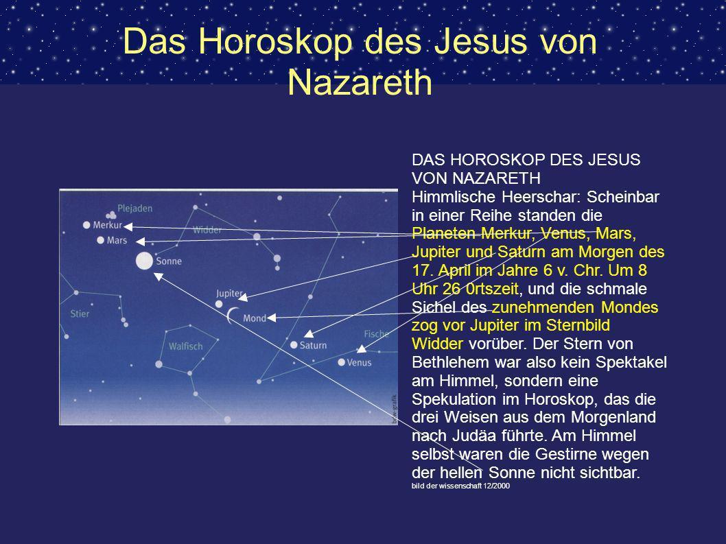 Das Horoskop des Jesus von Nazareth DAS HOROSKOP DES JESUS VON NAZARETH Himmlische Heerschar: Scheinbar in einer Reihe standen die Planeten Merkur, Ve