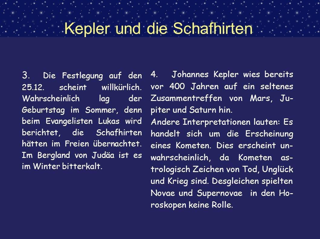 Kepler und die Schafhirten 3. Die Festlegung auf den 25.12. scheint willkürlich. Wahrscheinlich lag der Geburtstag im Sommer, denn beim Evangelisten L