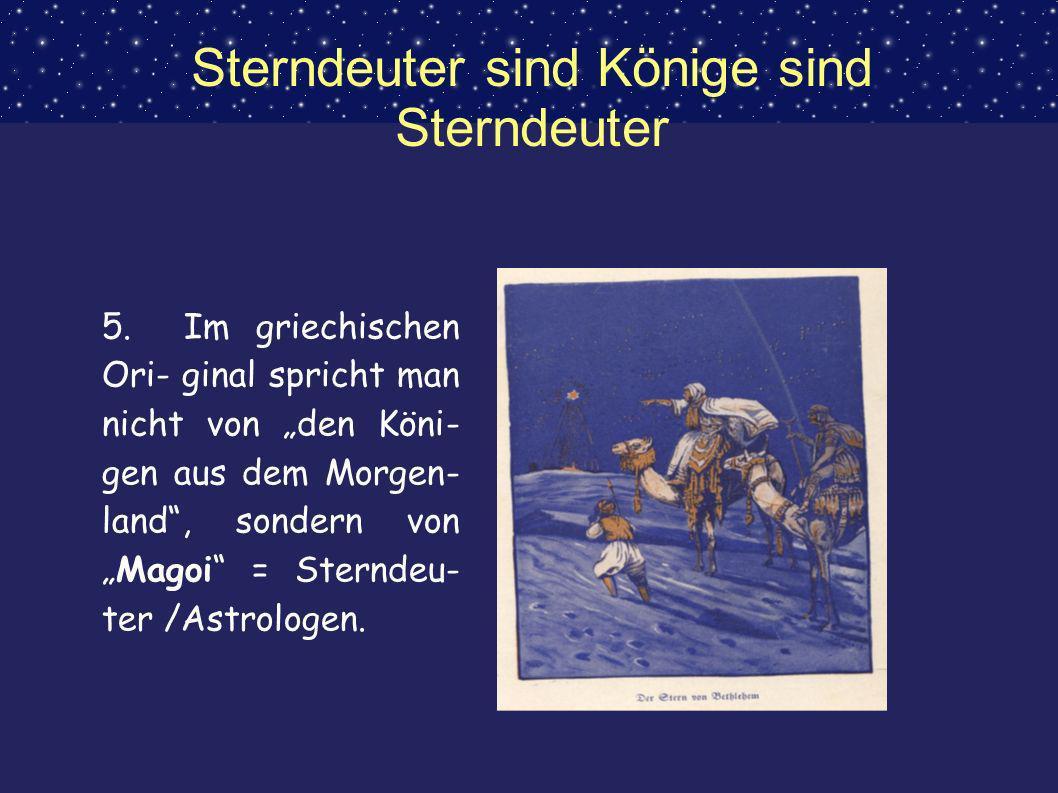 Sterndeuter sind Könige sind Sterndeuter 5. Im griechischen Ori- ginal spricht man nicht von den Köni- gen aus dem Morgen- land, sondern vonMagoi = St