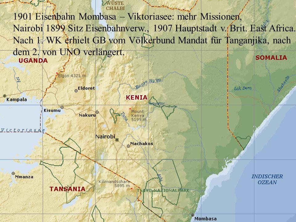 1901 Eisenbahn Mombasa – Viktoriasee: mehr Missionen, Nairobi 1899 Sitz Eisenbahnverw., 1907 Hauptstadt v. Brit. East Africa. Nach 1. WK erhielt GB vo