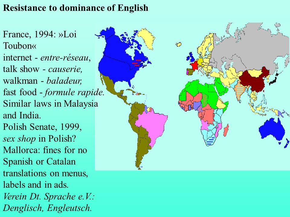 Resistance to dominance of English France, 1994: »Loi Toubon« internet - entre-réseau, talk show - causerie, walkman - baladeur, fast food - formule r