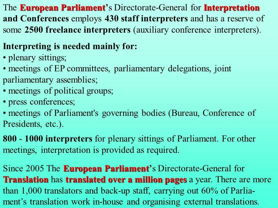 EuropeanParliamentInterpretation The European Parliaments Directorate-General for Interpretation and Conferences employs 430 staff interpreters and ha