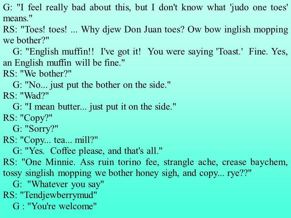 G: I feel really bad about this, but I don t know what judo one toes means. RS: Toes.