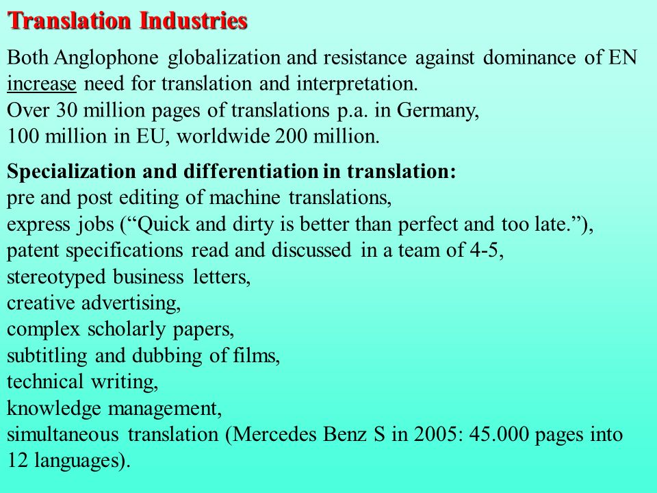 Translation Industries Both Anglophone globalization and resistance against dominance of EN increase need for translation and interpretation. Over 30