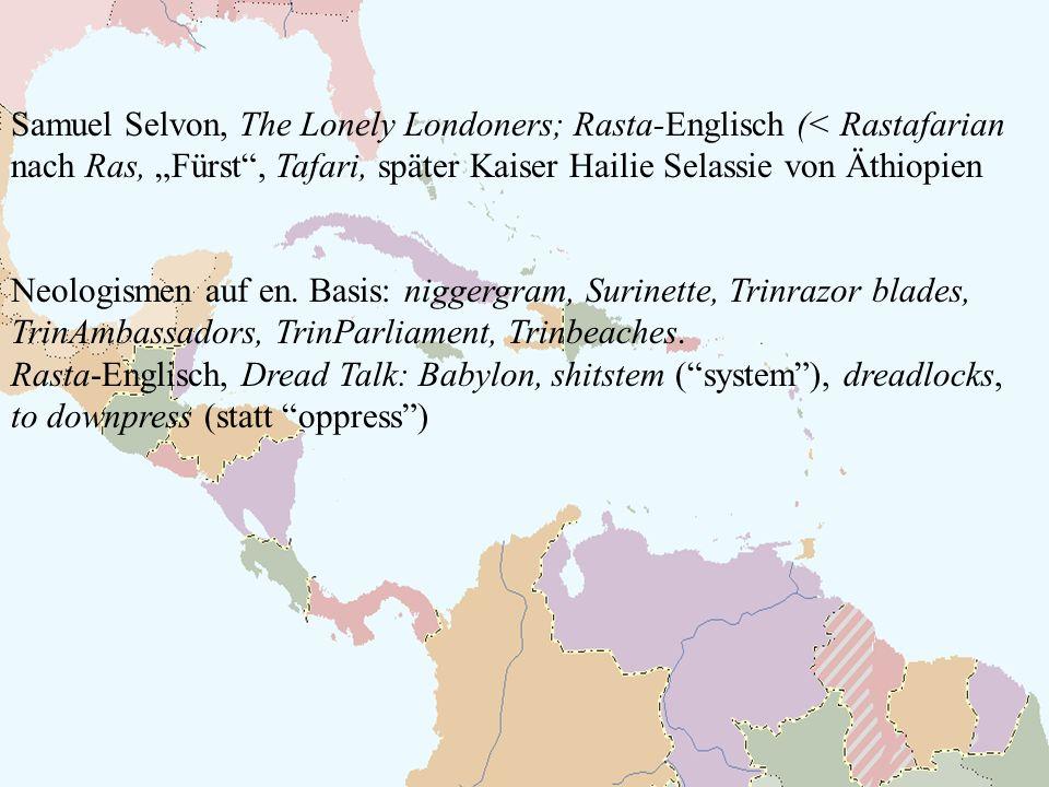 Samuel Selvon, The Lonely Londoners; Rasta-Englisch (< Rastafarian nach Ras, Fürst, Tafari, später Kaiser Hailie Selassie von Äthiopien Neologismen auf en.