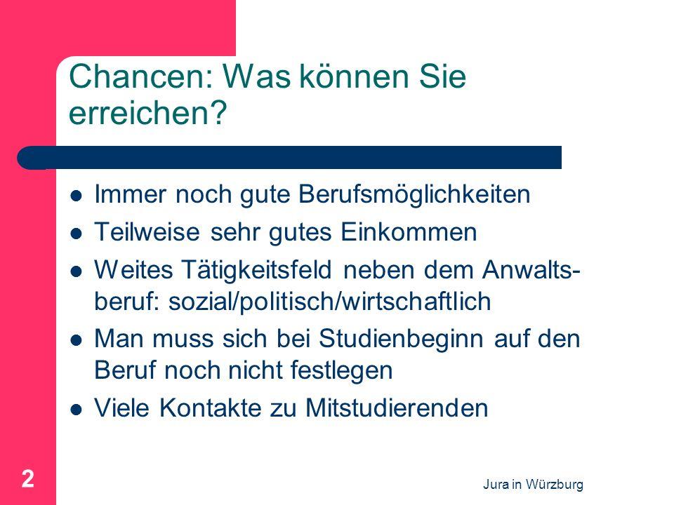 Jura in Würzburg 2 Chancen: Was können Sie erreichen? Immer noch gute Berufsmöglichkeiten Teilweise sehr gutes Einkommen Weites Tätigkeitsfeld neben d