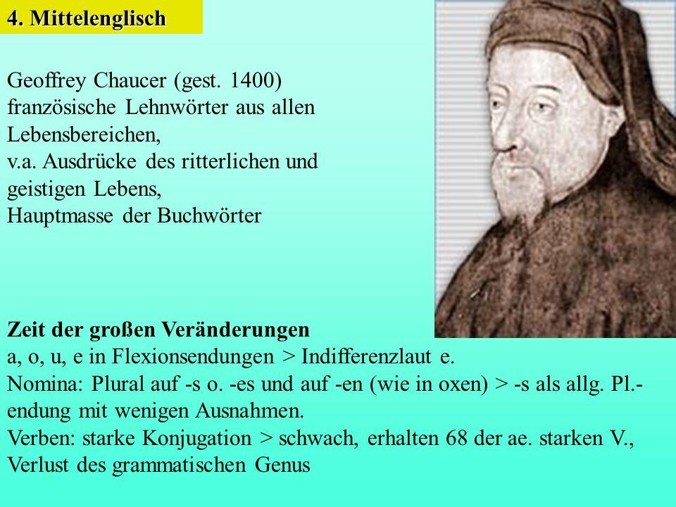 Geoffrey Chaucer (gest.1400) französische Lehnwörter aus allen Lebensbereichen, v.a.