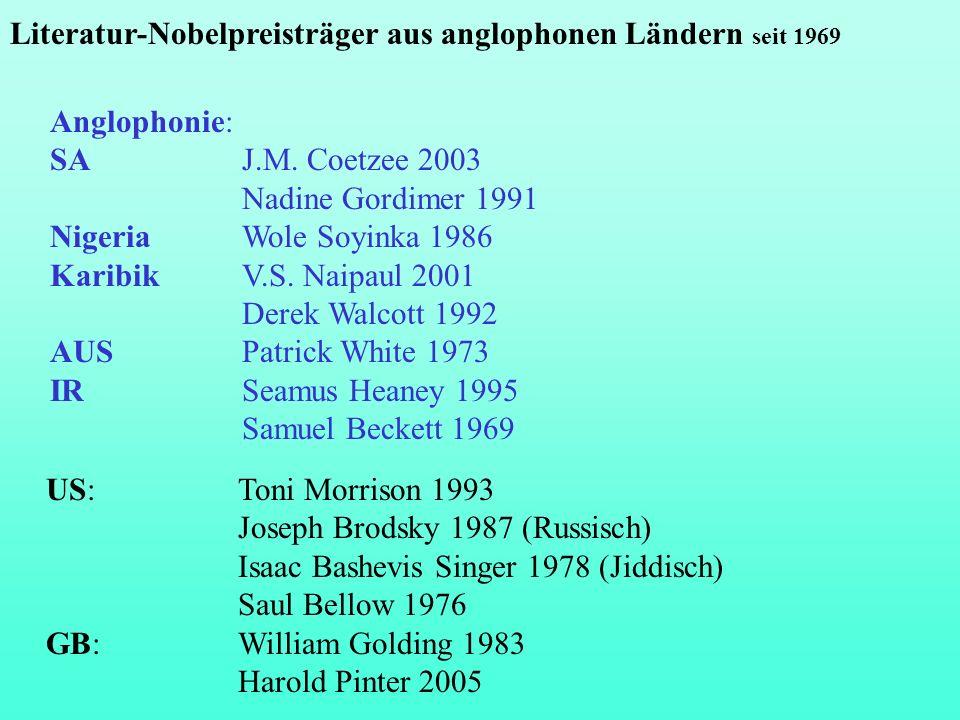 Anglophonie: SA J.M.Coetzee 2003 Nadine Gordimer 1991 Nigeria Wole Soyinka 1986 Karibik V.S.