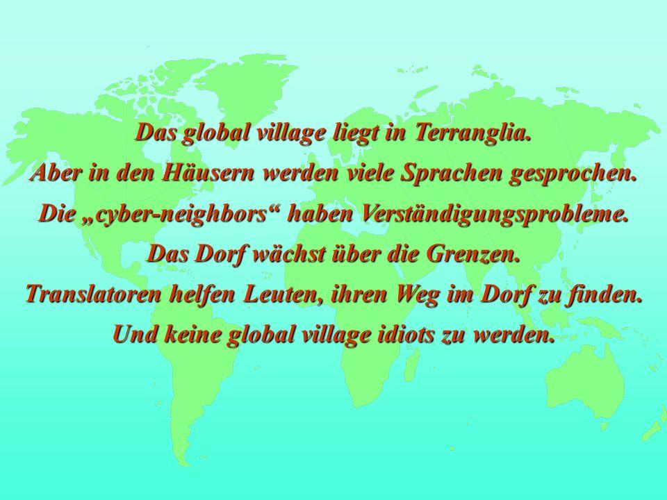 Das global village liegt in Terranglia.Aber in den Häusern werden viele Sprachen gesprochen.