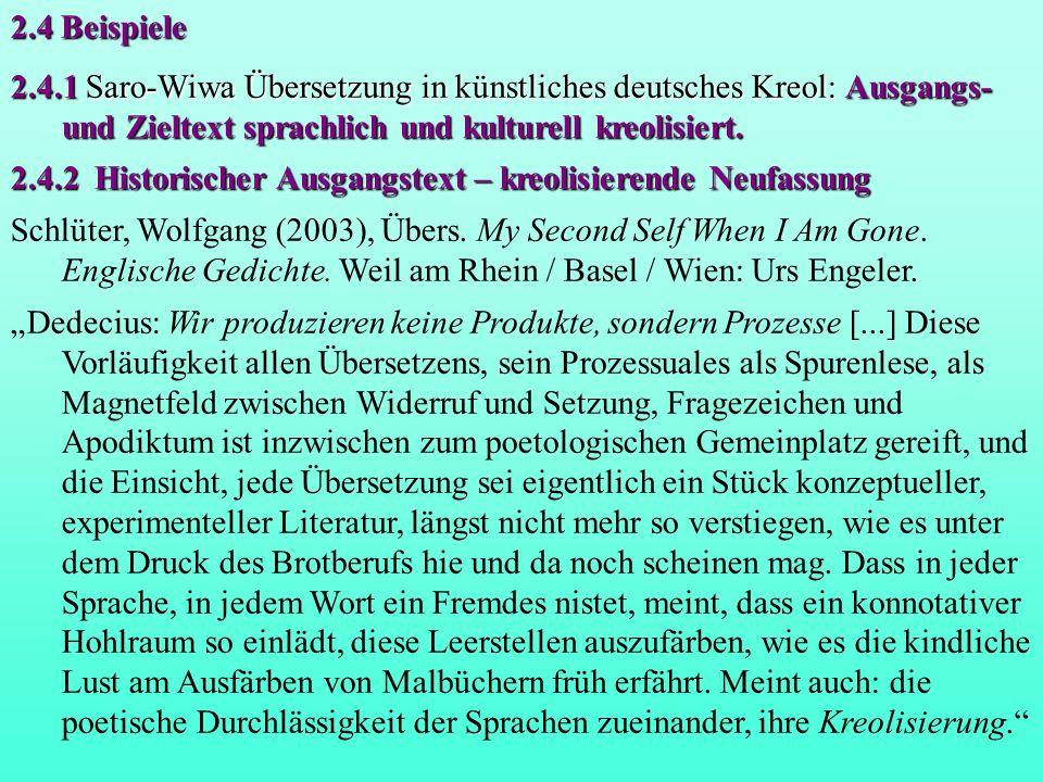 2.4 Beispiele 2.4.1 Saro-Wiwa Übersetzung in künstliches deutsches Kreol: Ausgangs- und Zieltext sprachlich und kulturell kreolisiert.