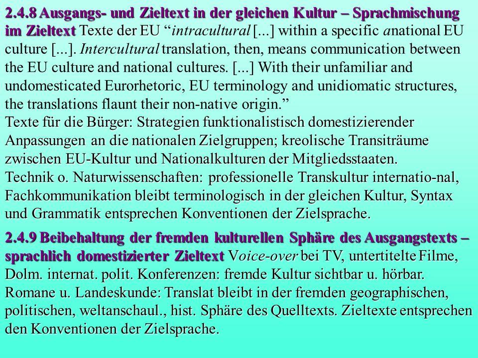 2.4.8 Ausgangs- und Zieltext in der gleichen Kultur – Sprachmischung im Zieltext Texte der EU 2.4.8 Ausgangs- und Zieltext in der gleichen Kultur – Sprachmischung im Zieltext Texte der EU intracultural [...] within a specific anational EU culture [...].