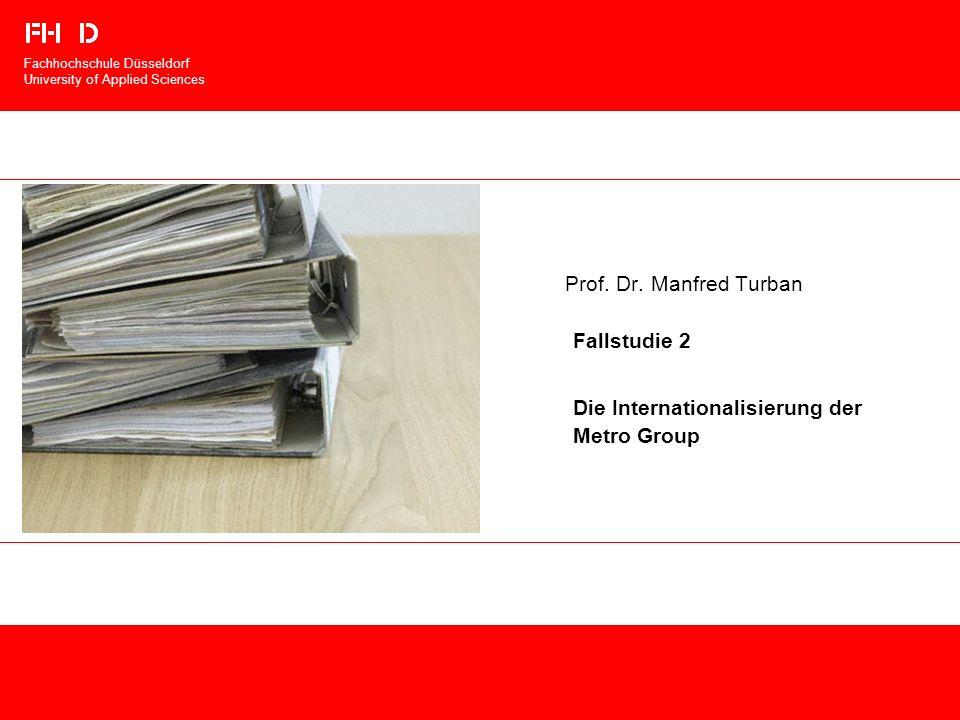 Prof. Dr. Manfred Turban Fallstudie 2 Die Internationalisierung der Metro Group Fachhochschule Düsseldorf University of Applied Sciences