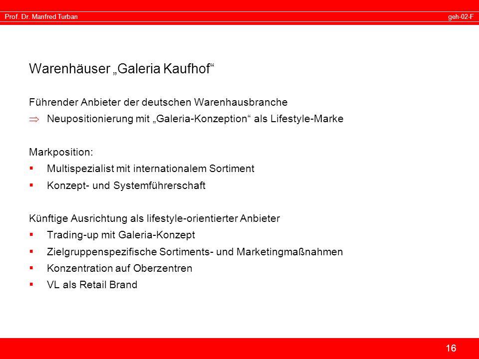geh-02-FProf. Dr. Manfred Turban 16 Warenhäuser Galeria Kaufhof Führender Anbieter der deutschen Warenhausbranche Neupositionierung mit Galeria-Konzep