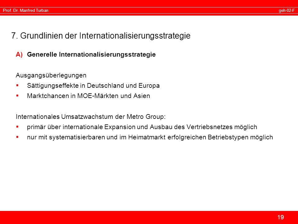 geh-02-FProf. Dr. Manfred Turban 19 7. Grundlinien der Internationalisierungsstrategie A)Generelle Internationalisierungsstrategie Ausgangsüberlegunge