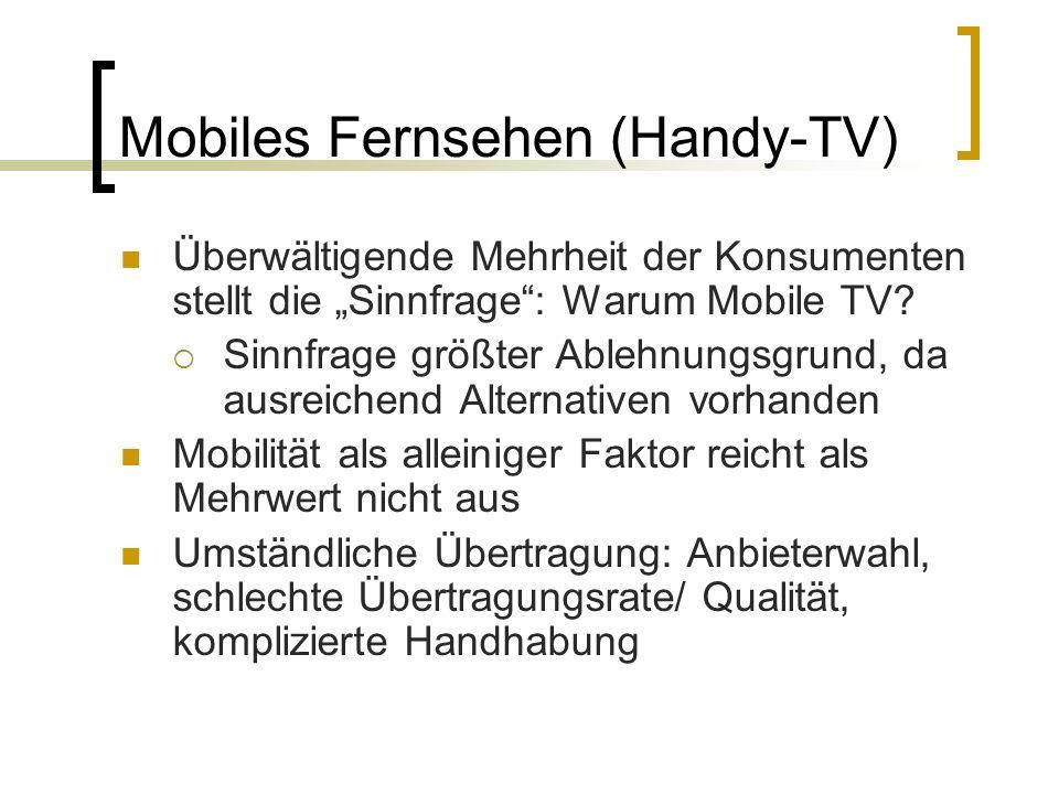 Mobiles Fernsehen (Handy-TV) Überwältigende Mehrheit der Konsumenten stellt die Sinnfrage: Warum Mobile TV? Sinnfrage größter Ablehnungsgrund, da ausr