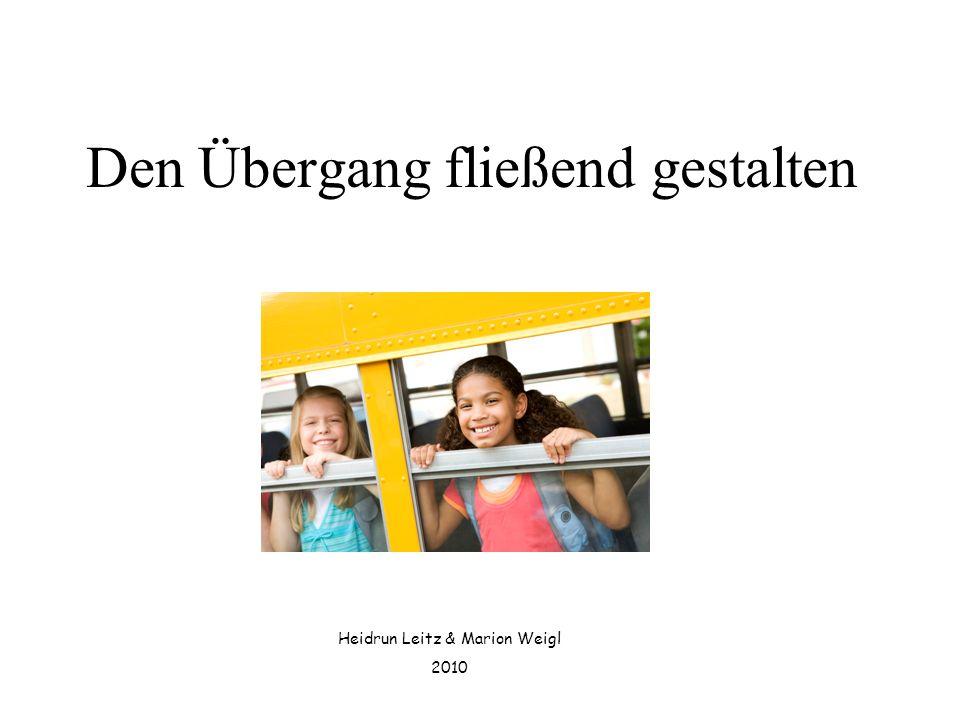 Den Übergang fließend gestalten Heidrun Leitz & Marion Weigl 2010