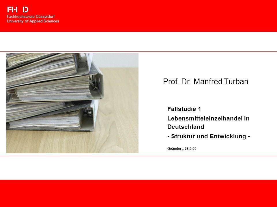 Prof. Dr. Manfred Turban Fallstudie 1 Lebensmitteleinzelhandel in Deutschland - Struktur und Entwicklung - Geändert: 28.9.09 Fachhochschule Düsseldorf