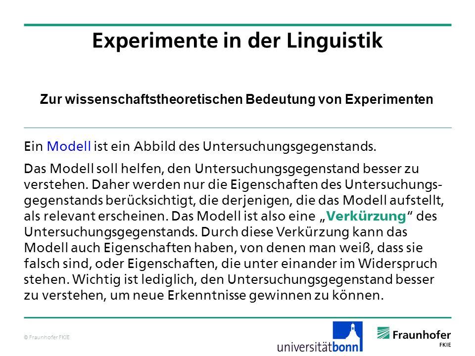 © Fraunhofer FKIE Zur wissenschaftstheoretischen Bedeutung von Experimenten Ein Modell ist ein Abbild des Untersuchungsgegenstands. Das Modell soll he
