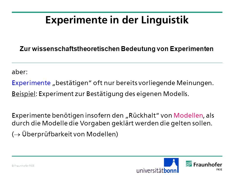 © Fraunhofer FKIE Zur wissenschaftstheoretischen Bedeutung von Experimenten aber: Experimente bestätigen oft nur bereits vorliegende Meinungen. Beispi