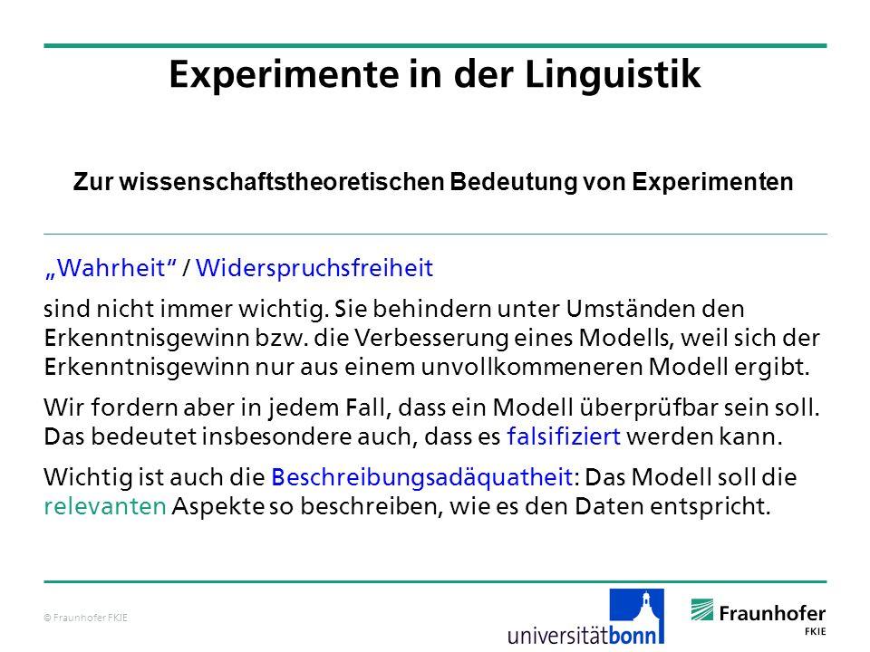 © Fraunhofer FKIE Zur wissenschaftstheoretischen Bedeutung von Experimenten Wahrheit / Widerspruchsfreiheit sind nicht immer wichtig. Sie behindern un