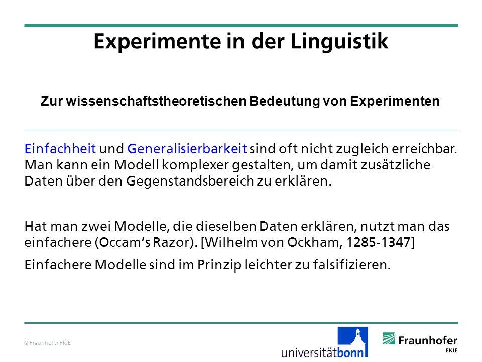 © Fraunhofer FKIE Zur wissenschaftstheoretischen Bedeutung von Experimenten Einfachheit und Generalisierbarkeit sind oft nicht zugleich erreichbar. Ma