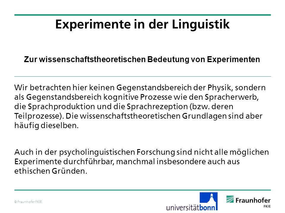 © Fraunhofer FKIE Zur wissenschaftstheoretischen Bedeutung von Experimenten Wir betrachten hier keinen Gegenstandsbereich der Physik, sondern als Gege