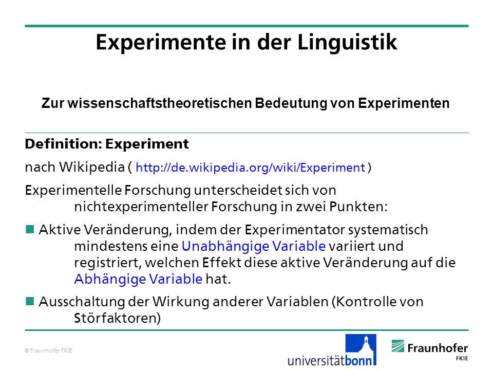 © Fraunhofer FKIE Zur wissenschaftstheoretischen Bedeutung von Experimenten Experimente in der Linguistik Modell Phänomene / Daten Experiment Der methodologische Zyklus Modelle werden durch Experimente überprüft.